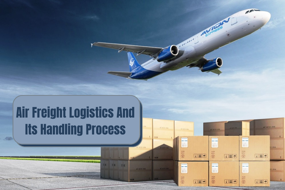 Air Freight Logistics And Its Handling Process